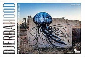Djerbahood: le mussée du street art à ciel ouvert, Medhi Ben Cheikh, livre ouvrage