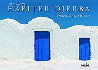 Habiter Djerba - Architecture traditionnelle de Djerba - Hichem Yacoub