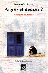 Aigres et douces? Bussac , Nouvelles de Tunisie et de Djerba. Livre à commander en ligne